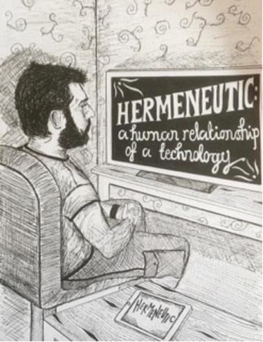A drawing of a man sitting in a chair watching a television screen. A caption within the screen states: Hermeneutic: a human relationship of a technology.